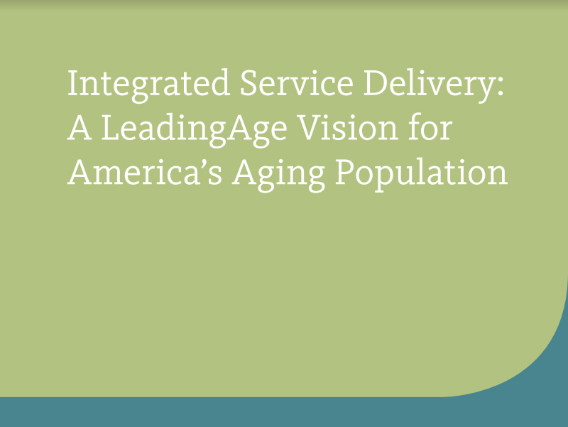 Integrated Service Delivery: A LeadingAge Vision for America's Aging Population